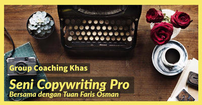 Group Coaching Khas - Seni Copywriting Pro Bersama Tuan Faris Osman (07/06)