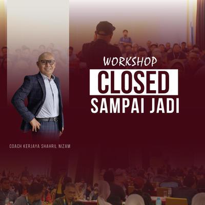 WORKSHOP CLOSED SAMPAI JADI
