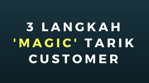 3 Langkah Magic Tarik Customer